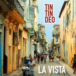 Tin Tin Deo - La Vista
