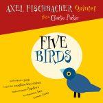 Axel Fischbacher Quintet - Five Birds (2016)